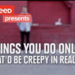 7 normal things online that are creepy in real life [VIDEO]